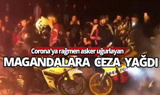 Corona'ya rağmen asker uğurlayan magandalara ceza yağdı