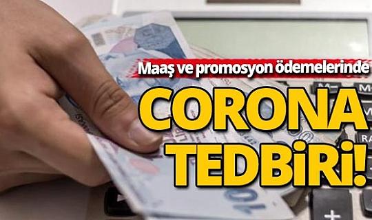 Maaş ve promosyon ödemelerine corona tedbiri