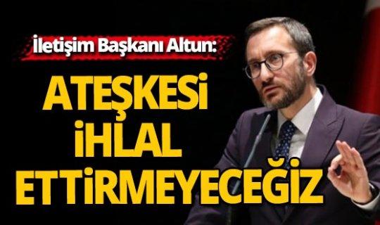 İletişim Başkanı Altun'dan ateşkes açıklaması