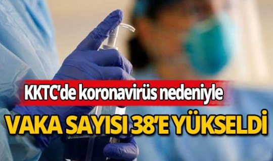 KKTC'de koronavirüs vakası 38'e yükseldi