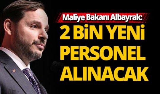 """Maliye Bakanı Albayrak: """"2 bin yeni personel alınacak"""""""