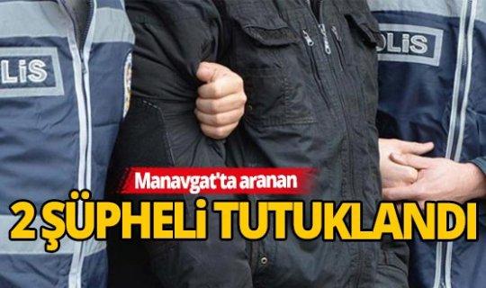 Manavgat'ta aranan 2 şüpheli tutuklandı