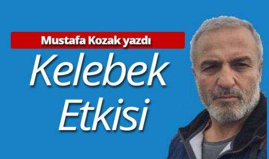 """Mustafa Kozak yazdı: """"Kelebek etkisi"""""""