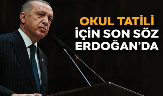 Okul tatili için son söz Erdoğan'da