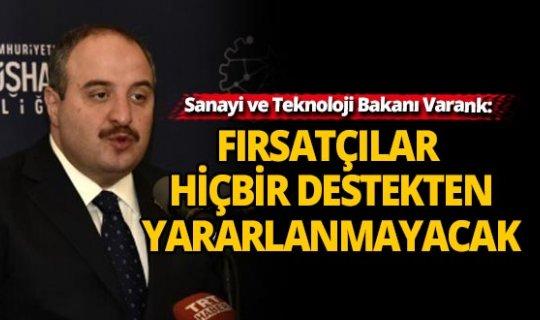 Sanayi ve Teknoloji Bakanı Varank: Fırsatçılık yapanlar yararlanamayacak