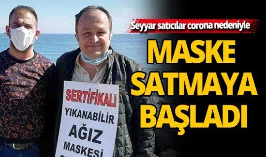 Seyyar satıcılar corona nedeniyle maske satmaya başladı