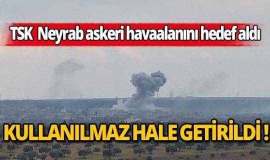 TSK Esed rejiminin Neyrab askeri havaalanını kullanılamaz hale getirdi