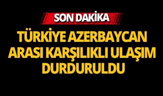 Türkiye ve Azerbaycan'dan kara ve hava yolu ulaşımı durduruldu