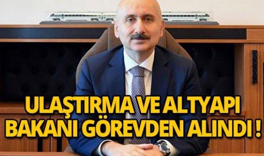 Ulaştırma ve Altyapı Bakanı Turhan görevinden alınarak, yerine Adil Karaismailoğlu atandı