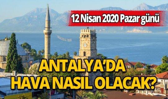 12 Nisan 2020 Pazar günü Antalya'da hava nasıl olacak?