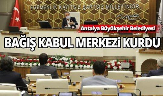 Antalya Büyükşehir Belediyesi bağış kabul merkezi kurdu