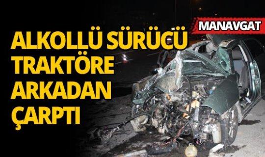 Antalya'da alkollü sürücü traktöre arkadan çarptı