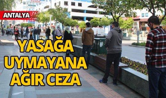 Antalya'da korona yasağına uymayanlara ağır ceza