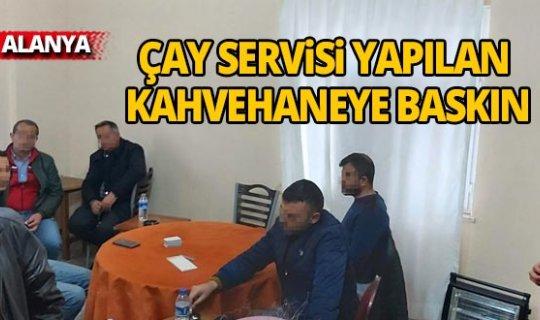 Antalya'da çay servisi yapılan kahvehaneye baskın