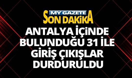 Antalya'nın da içinde bulunduğu 30 büyükşehire giriş çıkış yasağı