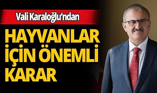 Antalya Valisi Karaloğlu'ndan evcil ve sokak hayvanları için önemli karar