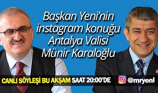 Antalya Valisi Münir Karaloğlu, Mevlüt Yeni'nin sorularını cevaplayacak