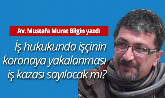 Av. Murat Bilgin'den Coronavirüs mağduru çalışanları yakından ilgilendiren bir yazı...
