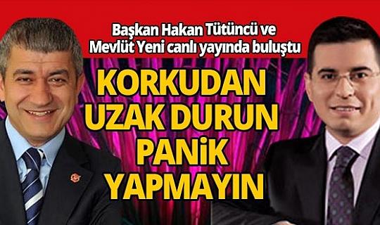 Başkan Tütüncü ve Başkan Yeni'den ortak mesaj: Korkudan uzak durun, panik yapmayın...
