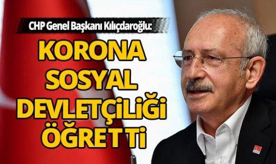 CHP Genel Başkanı Kılıçdaroğlu: Korona sosyal devletçiliği öğretti
