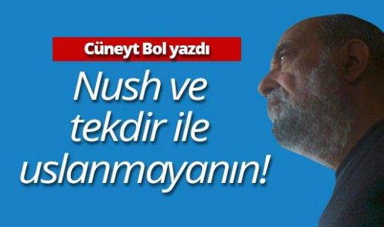 """Cüneyt Bol Yazdı; """"Nush ve tekdir ile uslanmayanın!"""""""