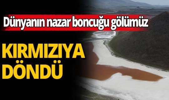 Dünyanın nazar boncuğu olarak tanımladığı gölümüz kırmızıya büründü