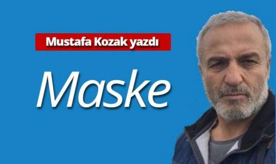 """Mustafa Kozak yazdı: """"Maske"""""""