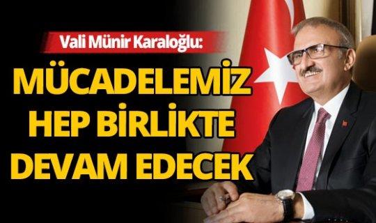 """Vali Münir Karaloğlu: """"Hep birlikte mücadelemiz devam edecek"""""""