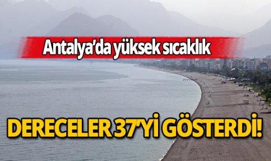 Antalya bugün dereceler 37'yi gösterdi