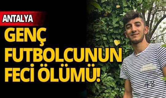 Antalya'da genç futbolcu boğularak hayatını kaybetti