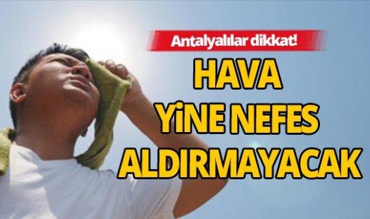 Antalya'da hafta başında da sıcak olacak