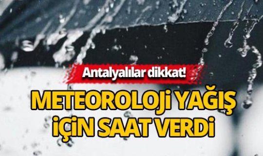 Antalya için sağanak yağış uyarısı!