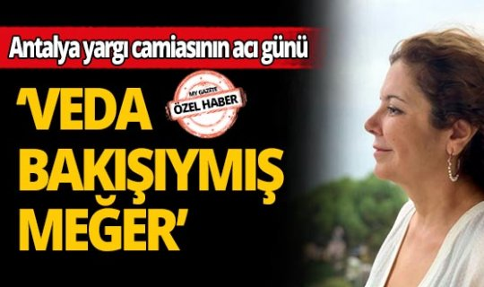Antalya yargı camiasının acı günü!
