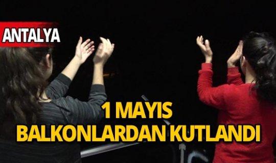 Antalya'da 1 Mayıs balkonlardan kutlandı