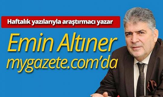 Araştırmacı ve yazar Emin Altıner Mygazete.com'da...
