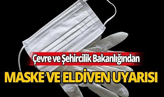 Çevre ve Şehircilik Bakanlığı maske ve eldivenler için uyarıda bulundu