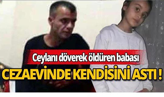 Kızını döverek öldürme suçundan tutuklanan baba, cezaevinde kendini astı