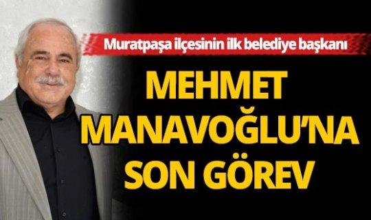 Mehmet Manavoğlu'na son görev