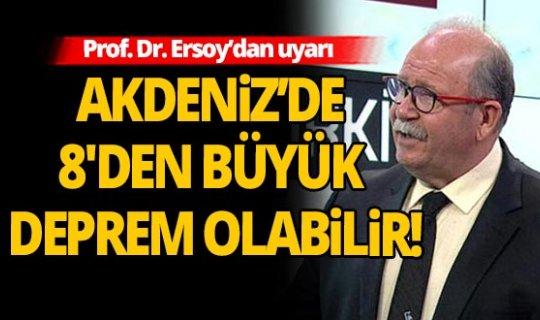 Prof. Dr. Ersoy, Akdeniz bölgesi için uyardı: 8'den büyük deprem olabilir!