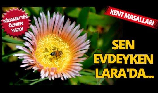 Kent Masalları: Sen evdeyken Lara'da...