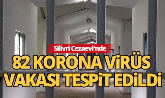 Silivri Ceza İnfaz Kurumu'nda 82 korona virüs vakası tespit edildi