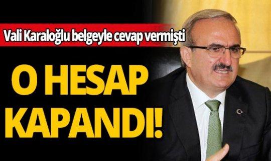 Vali Münir Karaloğlu'nun verdiği belgeli cevap hesap kapattırdı