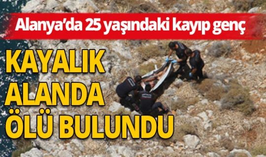 Alanya'da kayıp genç kayalıklarda ölü bulundu