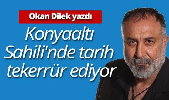 """Okan Dilek yazdı: """"Konyaaltı Sahili'nde tarih tekerrür ediyor"""""""