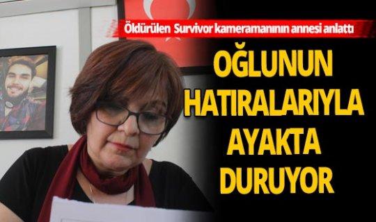 Öldürülen Survivor kameramanının annesi Aynur Baycın yaşadıklarını anlattı