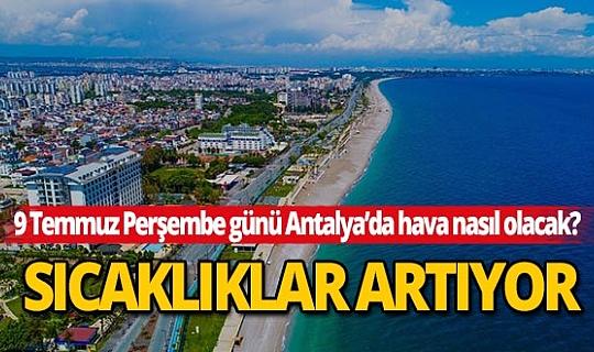 9 Temmuz 2020 Perşembe günü Antalya'da hava nasıl olacak?