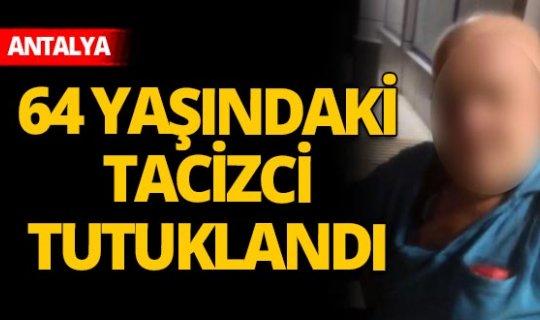 Antalya'da 64 yaşındaki tacizci tutuklandı