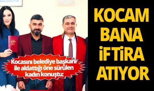 Antalya Haberi: Kocasını Elmalı Belediye Başkanı ile aldattığı öne sürülen kadın konuştu!