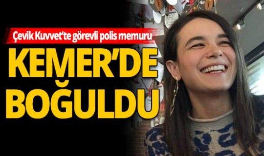Antalya Kemer Haber: Kadın polis memuru boğularak hayatını kaybetti