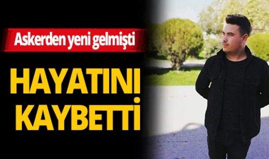 Antalya'da askerden yeni gelen genç hayatını kaybetti